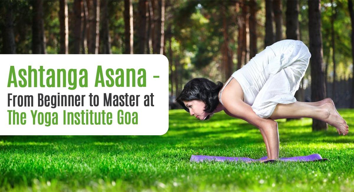 Ashtanga Asana - From Beginner to Master at The Yoga Institute Goa