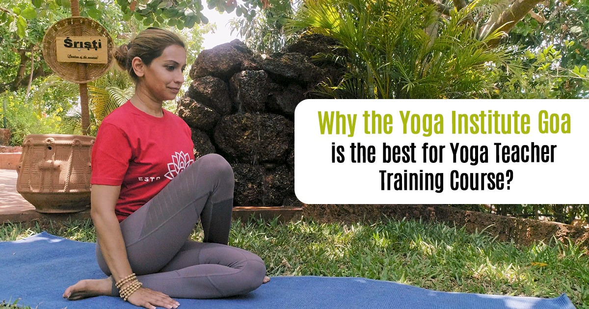 Why the Yoga Institute Goa is the best for the Yoga Teacher Training Course