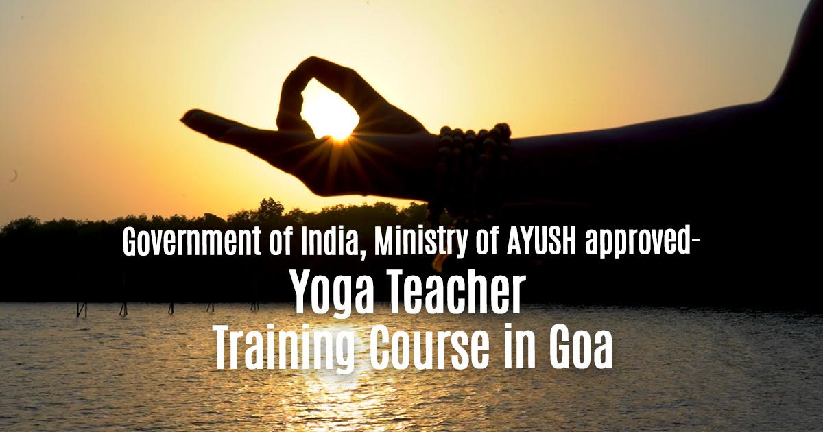 Ministry of AYUSH approved - Yoga Teacher Training Course in Goa
